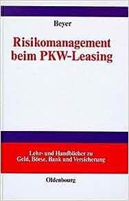 Risikomanagement beim Pkw-Leasing (Lehr- Und Handbucher Zu