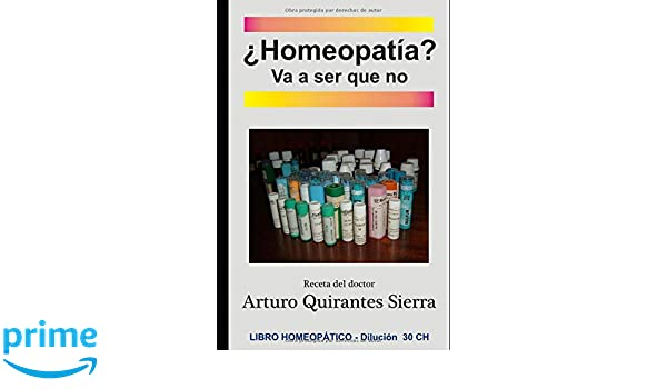 ¿Homeopatía? Va a ser que no (Spanish Edition): Arturo Quirantes Sierra: 9781726662093: Amazon.com: Books