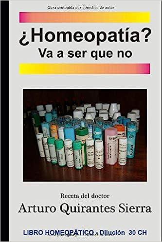 ¿Homeopatía? Va a ser que no: Amazon.es: Arturo Quirantes Sierra: Libros