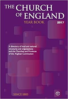 The Church of England Year Book 2017: A directory of local and national structures and organizations and the Churches and Provinces of the Anglican Communion