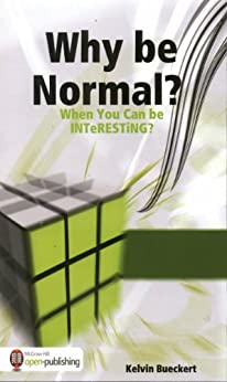 Why be Normal When You Can be Interesting? by [Bueckert, Kelvin]