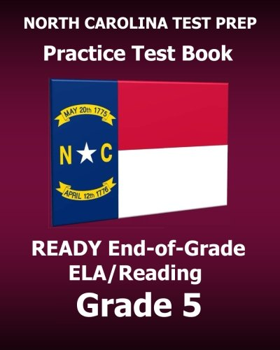 NORTH CAROLINA TEST PREP Practice Test Book READY End-of-Grade ELA/Reading Grade 5: Preparation for the English Language Arts/Reading Assessments