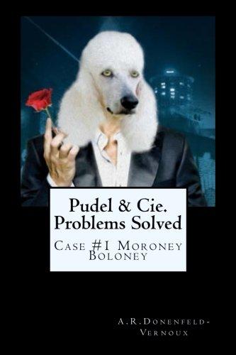 Read Online Pudel & Cie. Problems Solved: Case #1: Moroney Baloney (Volume 1) pdf epub
