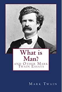 the complete essays of mark twain mark twain  what is man and other mark twain essays