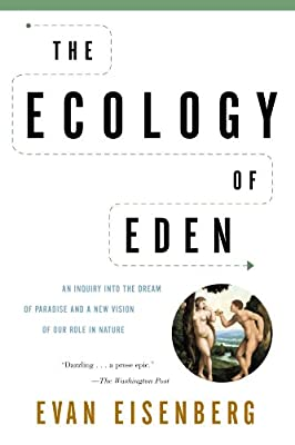 The Ecology of Eden: An Inquiry into the Dream of Paradise and a New Vision of Our Role in Nature