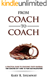 A Practical Guide to Coaching Youth Baseball: For Coaches of 9 and 10-year-old Ballplayers (From Coach to Coach Book 4)