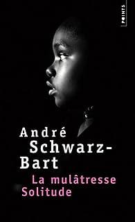 La mulâtresse solitude, Schwarz-Bart, André
