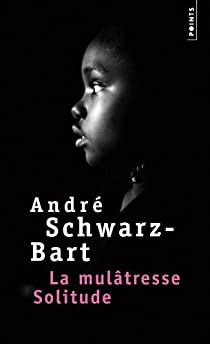 La mulâtresse Solitude par Schwarz-Bart
