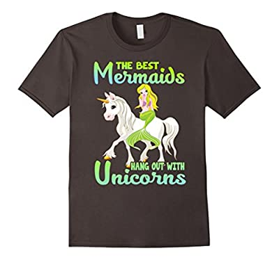 The Best Mermaids Hang Out With Unicorns - Funny Shirt