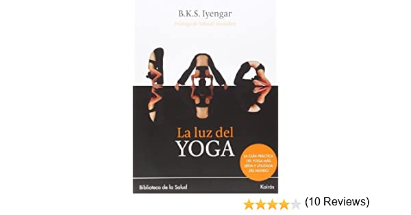 La luz del yoga Spanish Edition by Iyengar, B. K. S. 2006 ...