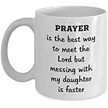 Prayer Is The Best Way To Meet The Lord But Messing With My Daughter Is Faster - Perfect Tea Cup & Coffee Mug For Army Daughter