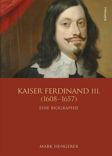 Kaiser Ferdinand III. (1608-1657): Vom Krieg zum Frieden (Veröffentlichungen der Kommission für Neuere Geschichte Österreichs, Band 107)