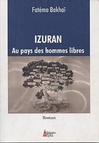 Izuran au pays des hommes libres par Fatéma Bakhaï
