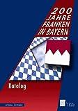 200 Jahre Franken in Bayern : Katalog, Haus der Bayerischen Geschichte, Haus, 3795419301