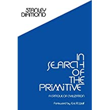 In Search of the Primitive: A Critique of Civilization (Routledge Classic Texts in Anthropology)