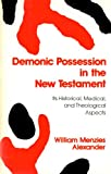 Demonic Possession in the New Testament, William M. Alexander, 0801001471