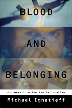 a critique of blood and belonging a book by michael ignatieff A critique of dualism  blood and belonging:  michael ignatieff's popular book and television series london: vintage 1988.