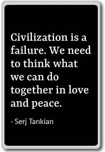 Civilization is a failure. We need to think wh... - Serj Tankian quotes fridge magnet, Black