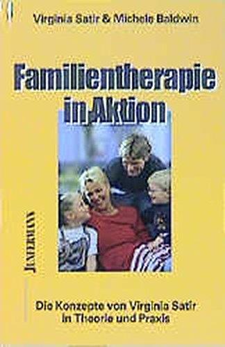 Familientherapie in Aktion: Die Konzepte von Virginia Satir in Theorie und Praxis (Innovative Psychotherapie und Humanwissenschaften)