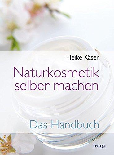 Naturkosmetik selber machen: Das Handbuch
