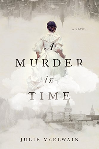 A Murder in Time: A Novel (Kendra Donovan Mysteries) by [McElwain, Julie]
