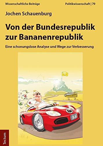 Von der Bundesrepublik zur Bananenrepublik: Eine schonungslose Analyse und Wege zur Verbesserung
