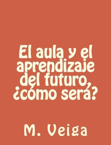 El aula y el aprendizaje del futuro, ¿cómo será? (Spanish Edition)