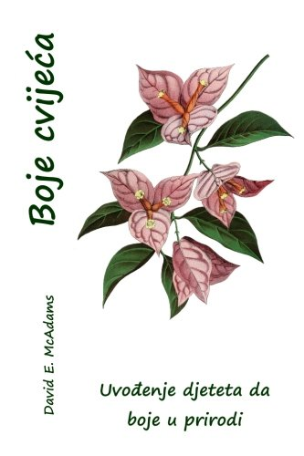 Download Boje cvijeca: Uvodenje djeteta da boje u prirodi (Boja u prirodi) (Bosnian Edition) pdf epub