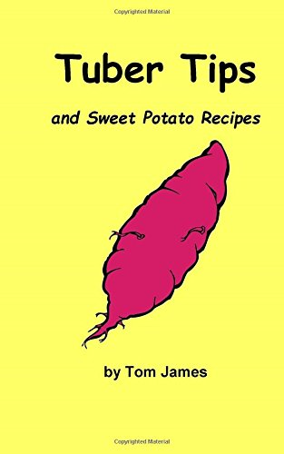 Tuber Tips: and sweet potato recipes by Tom James