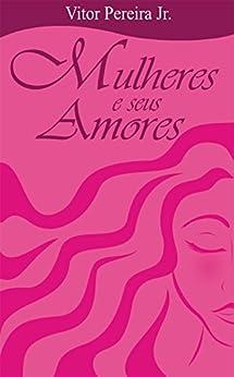 Mulheres e seus amores por [Pereira Jr., Vitor ]