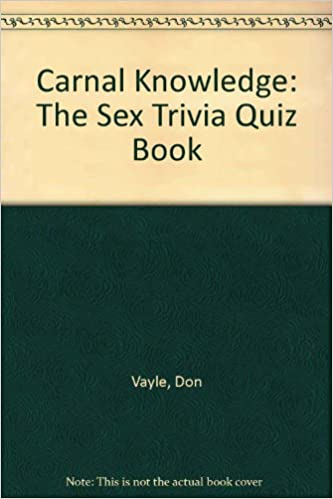 Carnal Knowledge: The Sex Trivia Quiz Book