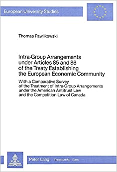 Book Intra-Group Arrangements Under Articles 85 and 86 of the Treaty Establishing the European Economic Community: With a Comparative Survey of the ... Law of Canada (European University Studies)