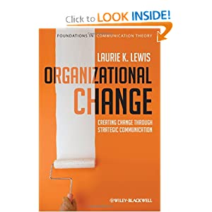 Organizational Change: Creating Change Through Strategic Communication (Foundations in Communication Theory) Laurie K. Lewis