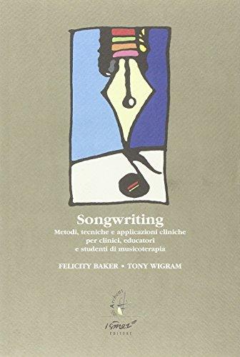 Song writing. Metodi, tecniche e applicazioni cliniche. Per clinici, educatori e studenti di musicoterapia