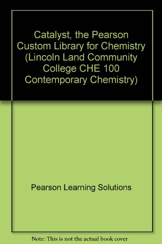 Catalyst, the Pearson Custom Library for Chemistry (Lincoln Land Community College CHE 100 Contemporary Chemistry)