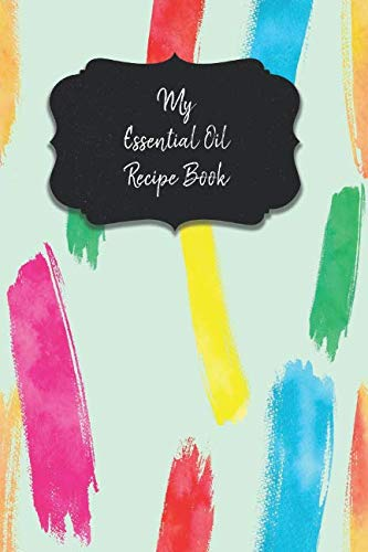(My Essential Oil Recipe Book: Record Your Favorite Aromatherapy Blends Paint Colors)