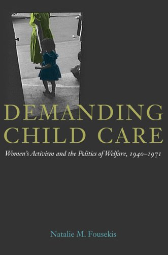 Demanding Child Care: Women's Activism and the Politics of Welfare, 1940-1971 (Women in American History) PDF