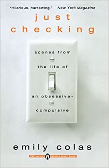 Just Checking: Scenes from the life of an obsessive-compulsive ...