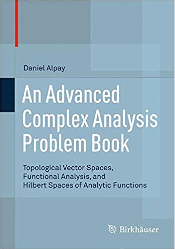 An advanced complex analysis problem book topological vector an advanced complex analysis problem book topological vector spaces functional analysis and hilbert spaces of analytic functions 1st ed 2015 edition fandeluxe Gallery