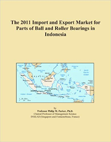 Book The 2011 Import and Export Market for Parts of Ball and Roller Bearings in Indonesia