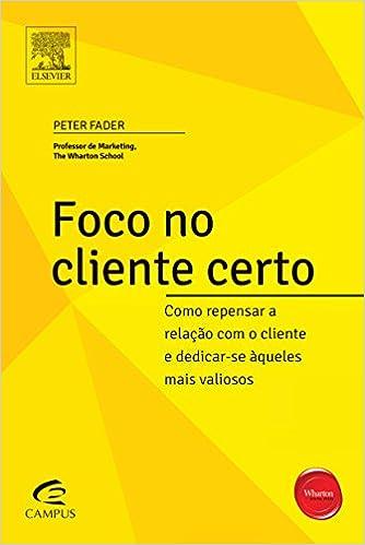 Book Foco No Cliente Certo (Série Profissional Wharton)