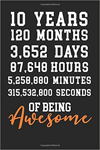 10 Years 120 Months 3652 Days 87 648 Hours 5 258 880 Minutes 315 532 800 Seconds Novelty 10th Birthday Blank Notebook Journal Gift Not Only Journals I Live To Journal 9781727525014 Amazon Com Books