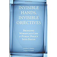Invisible Hands, Invisible Objectives: Bringing Workplace Law and Public Policy Into Focus (Stanford Economics & Finance)