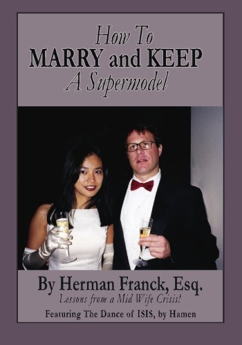 How To Marry and Keep a Supermodel: Lessons From a Mid-Wife Crisis! PDF
