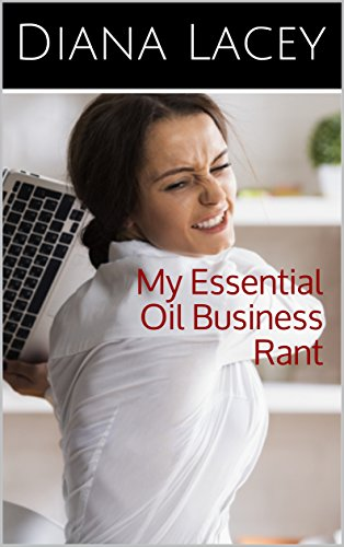 My Essential Oil Business Rant