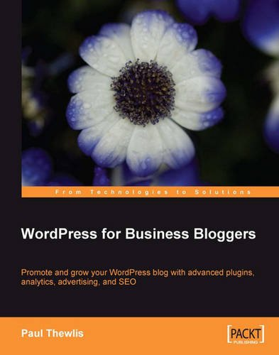 WordPress for Business Bloggers: Promote and grow your WordPress blog with advanced plug-ins, analytics, advertising, and SEO (Best Wordpress Advertising Plugin)