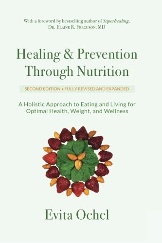 Healing & Prevention Through Nutrition: A Holistic Approach to Eating and Living for Optimal Health, Weight, and Wel