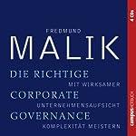 Die richtige Corporate Governance: Mit wirksamer Unternehmensaufsicht Komplexität meistern | Fredmund Malik