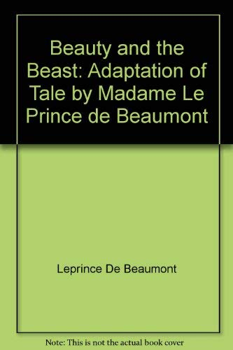 Beauty and the Beast: Adaptation of Tale by Madame Le Prince de Beaumont (Beauty And The Beast Madame Leprince De Beaumont)