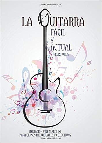 La guitarra fácil y actual: Amazon.es: Vela, Pedro: Libros